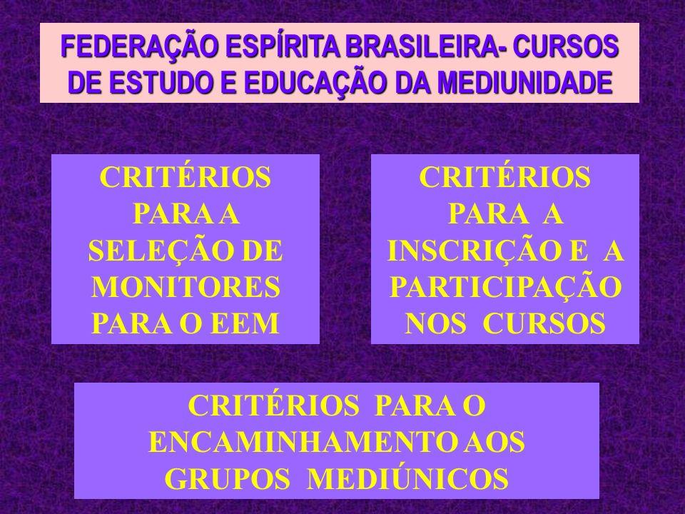 FEDERAÇÃO ESPÍRITA BRASILEIRA- CURSOS DE ESTUDO E EDUCAÇÃO DA MEDIUNIDADE CRITÉRIOS PARA A SELEÇÃO DE MONITORES PARA O EEM CRITÉRIOS PARA A INSCRIÇÃO