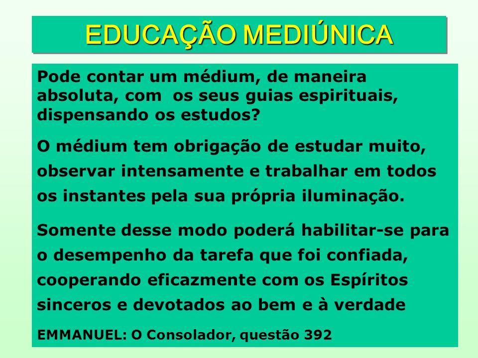 EDUCAÇÃO MEDIÚNICA Pode contar um médium, de maneira absoluta, com os seus guias espirituais, dispensando os estudos? O médium tem obrigação de estuda