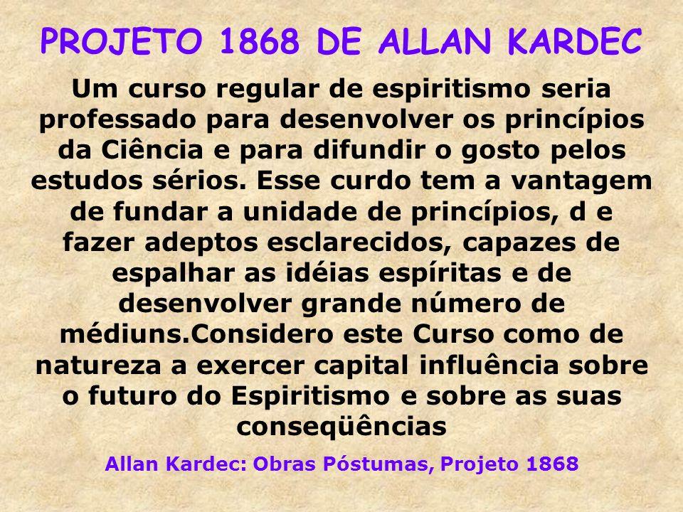 PROJETO 1868 DE ALLAN KARDEC Um curso regular de espiritismo seria professado para desenvolver os princípios da Ciência e para difundir o gosto pelos