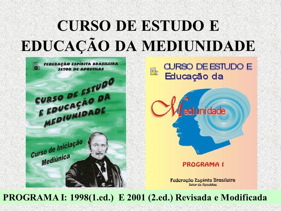 CURSO DE ESTUDO E EDUCAÇÃO DA MEDIUNIDADE PROGRAMA I: 1998(1.ed.) E 2001 (2.ed.) Revisada e Modificada