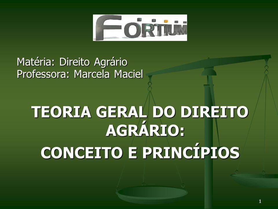 1 Matéria: Direito Agrário Professora: Marcela Maciel TEORIA GERAL DO DIREITO AGRÁRIO: CONCEITO E PRINCÍPIOS