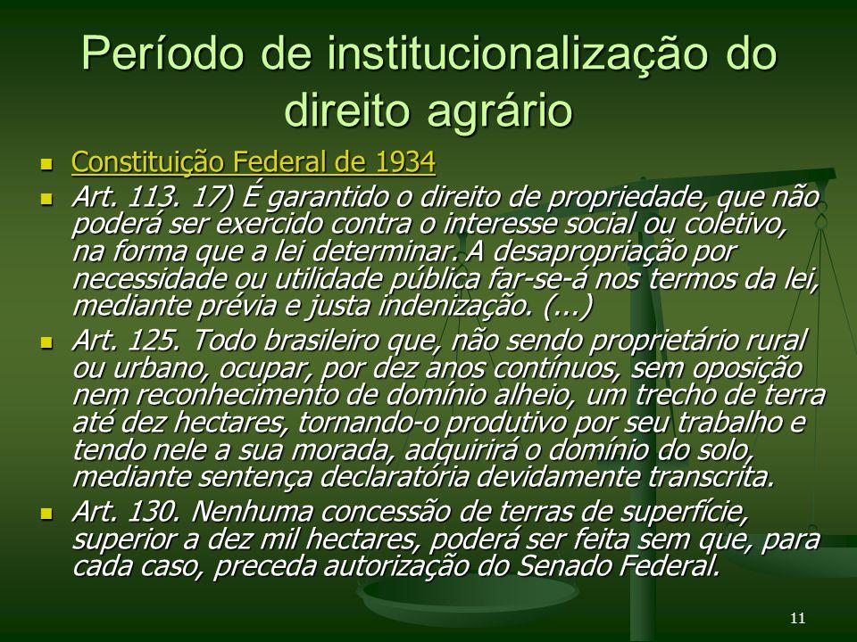 11 Período de institucionalização do direito agrário Constituição Federal de 1934 Constituição Federal de 1934 Constituição Federal de 1934 Constituiç