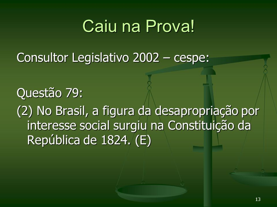 13 Caiu na Prova! Consultor Legislativo 2002 – cespe: Questão 79: (2) No Brasil, a figura da desapropriação por interesse social surgiu na Constituiçã