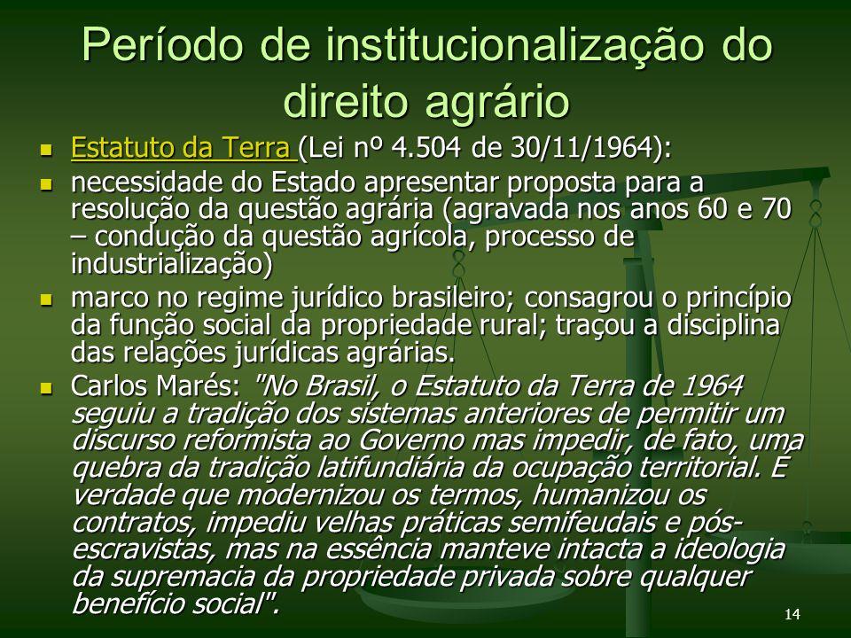 14 Período de institucionalização do direito agrário Estatuto da Terra (Lei nº 4.504 de 30/11/1964): Estatuto da Terra (Lei nº 4.504 de 30/11/1964): E