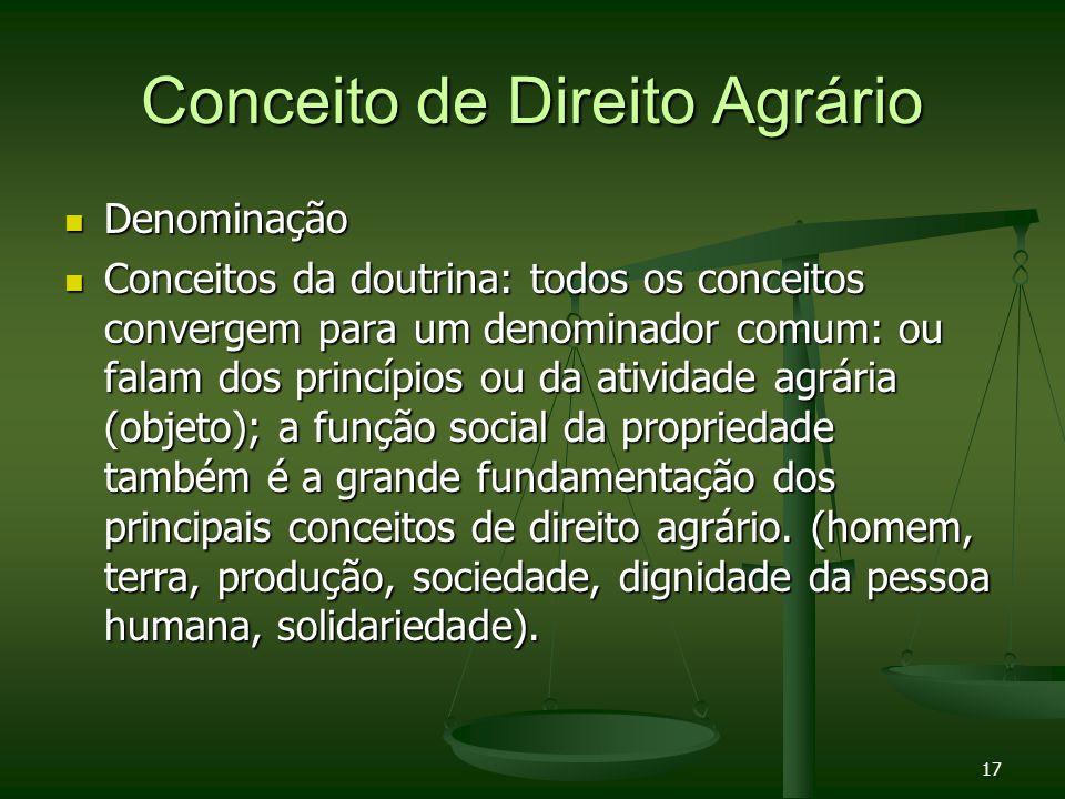 17 Conceito de Direito Agrário Denominação Denominação Conceitos da doutrina: todos os conceitos convergem para um denominador comum: ou falam dos pri