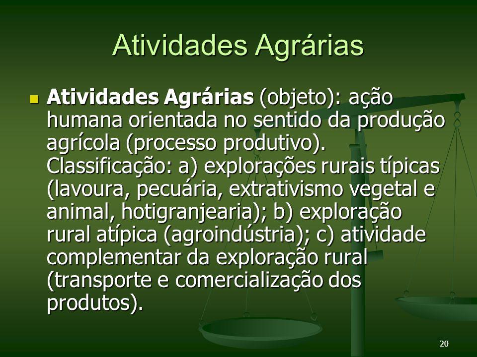 20 Atividades Agrárias Atividades Agrárias (objeto): ação humana orientada no sentido da produção agrícola (processo produtivo). Classificação: a) exp