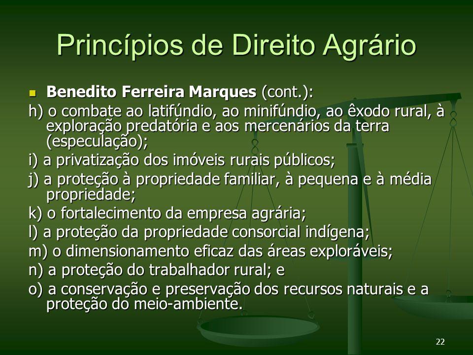 22 Princípios de Direito Agrário Benedito Ferreira Marques (cont.): Benedito Ferreira Marques (cont.): h) o combate ao latifúndio, ao minifúndio, ao ê