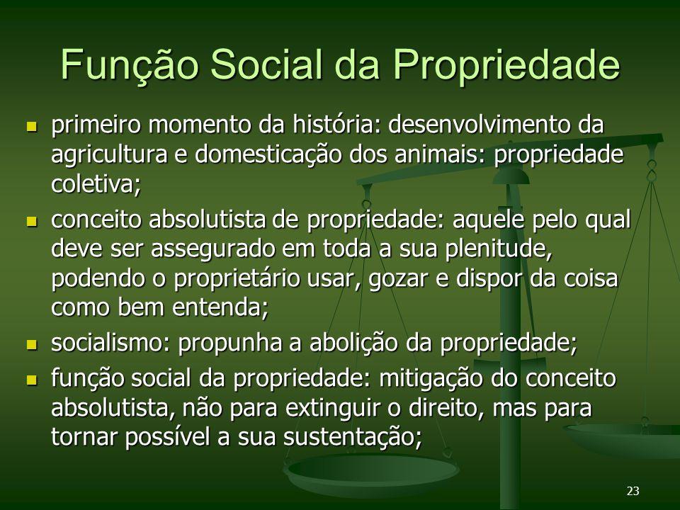 23 Função Social da Propriedade primeiro momento da história: desenvolvimento da agricultura e domesticação dos animais: propriedade coletiva; primeir