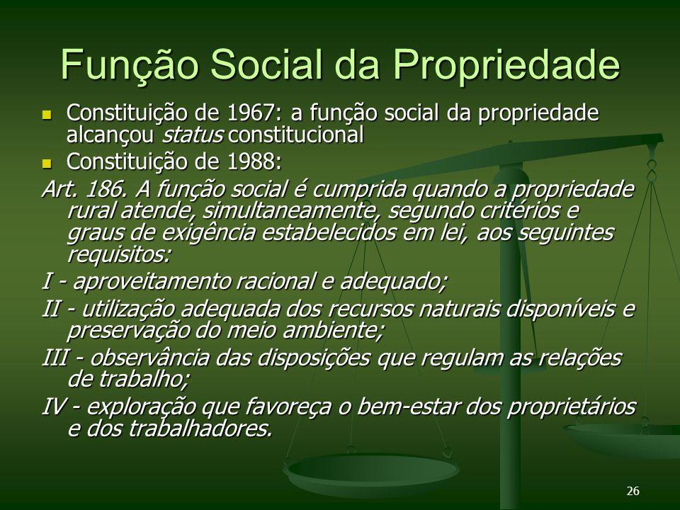 26 Função Social da Propriedade Constituição de 1967: a função social da propriedade alcançou status constitucional Constituição de 1967: a função soc