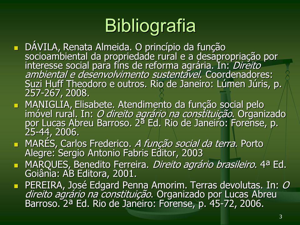 3 Bibliografia DÁVILA, Renata Almeida. O princípio da função socioambiental da propriedade rural e a desapropriação por interesse social para fins de