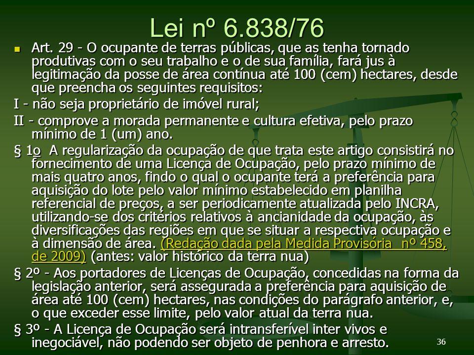 36 Lei nº 6.838/76 Art. 29 - O ocupante de terras públicas, que as tenha tornado produtivas com o seu trabalho e o de sua família, fará jus à legitima