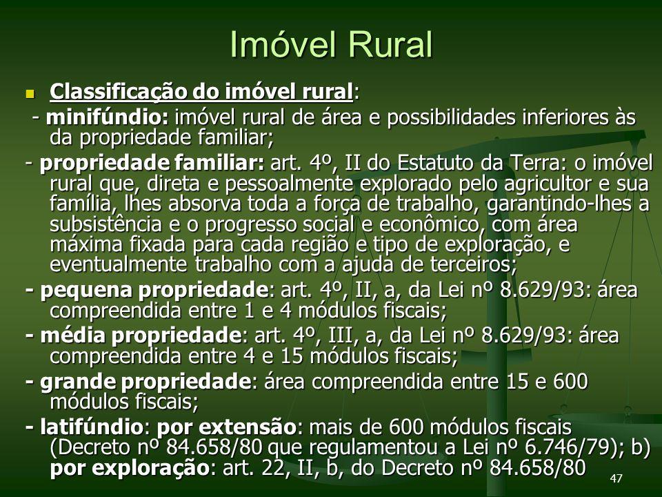 47 Imóvel Rural Classificação do imóvel rural: Classificação do imóvel rural: - minifúndio: imóvel rural de área e possibilidades inferiores às da pro