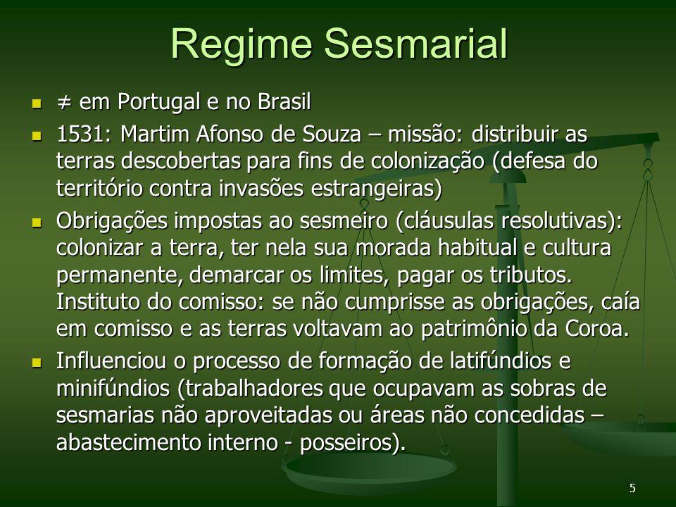 5 Regime Sesmarial em Portugal e no Brasil em Portugal e no Brasil 1531: Martim Afonso de Souza – missão: distribuir as terras descobertas para fins d