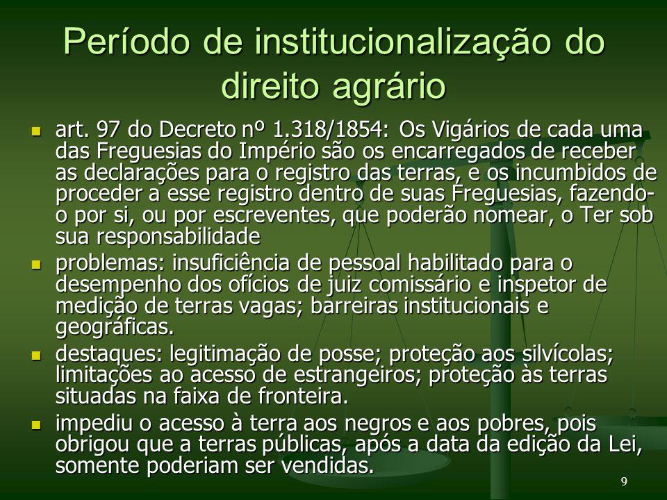 9 Período de institucionalização do direito agrário art. 97 do Decreto nº 1.318/1854: Os Vigários de cada uma das Freguesias do Império são os encarre