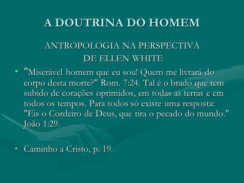 A DOUTRINA DO HOMEM ANTROPOLOGIA NA PERSPECTIVA DE ELLEN WHITE DE ELLEN WHITE