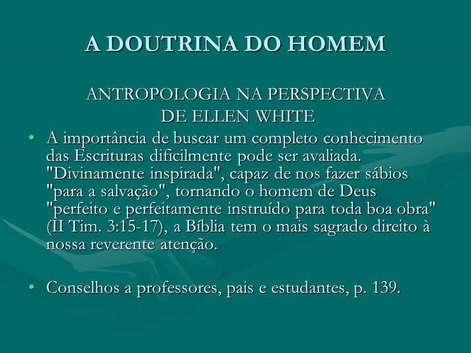 A DOUTRINA DO HOMEM ANTROPOLOGIA NA PERSPECTIVA DE ELLEN WHITE DE ELLEN WHITE A importância de buscar um completo conhecimento das Escrituras dificilm