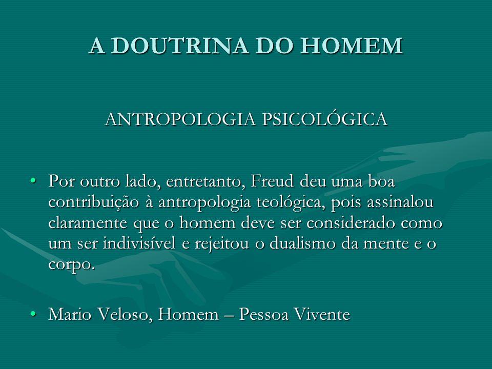 A DOUTRINA DO HOMEM ANTROPOLOGIA PSICOLÓGICA Por outro lado, entretanto, Freud deu uma boa contribuição à antropologia teológica, pois assinalou clara