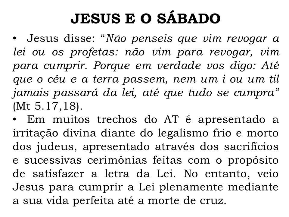 Jesus disse: Não penseis que vim revogar a lei ou os profetas: não vim para revogar, vim para cumprir. Porque em verdade vos digo: Até que o céu e a t