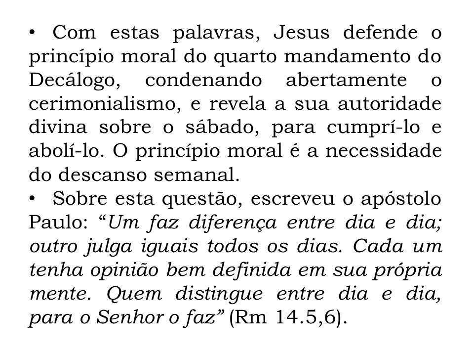 Com estas palavras, Jesus defende o princípio moral do quarto mandamento do Decálogo, condenando abertamente o cerimonialismo, e revela a sua autorida