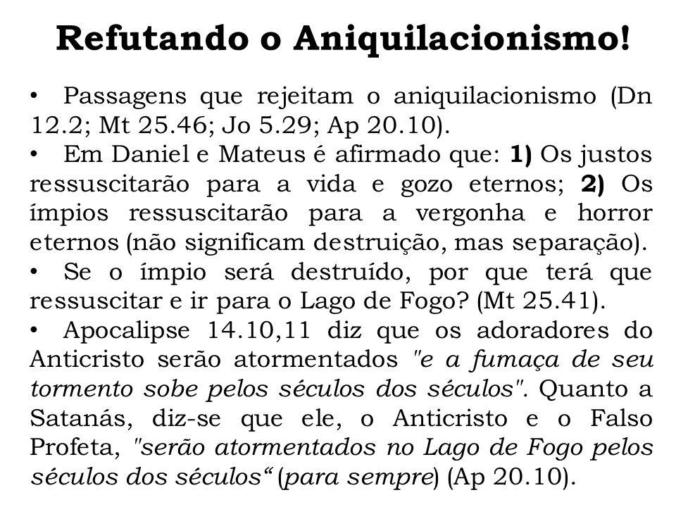 Passagens que rejeitam o aniquilacionismo (Dn 12.2; Mt 25.46; Jo 5.29; Ap 20.10). Em Daniel e Mateus é afirmado que: 1) Os justos ressuscitarão para a
