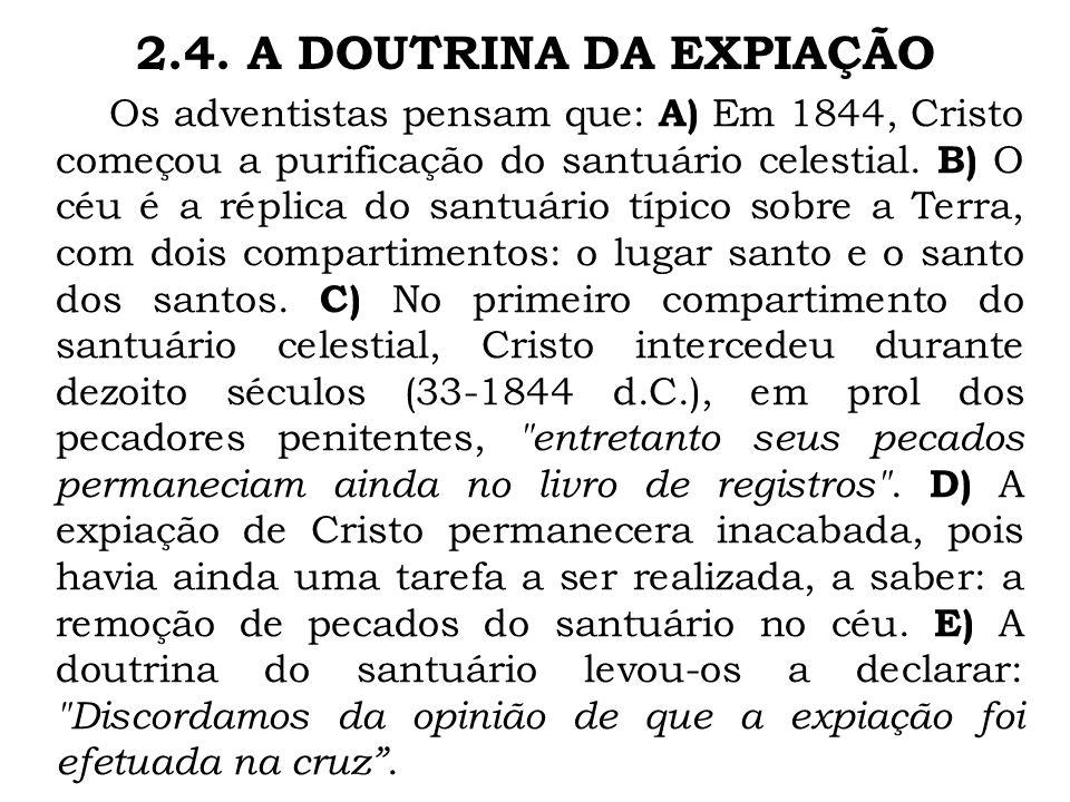 Os adventistas pensam que: A) Em 1844, Cristo começou a purificação do santuário celestial. B) O céu é a réplica do santuário típico sobre a Terra, co
