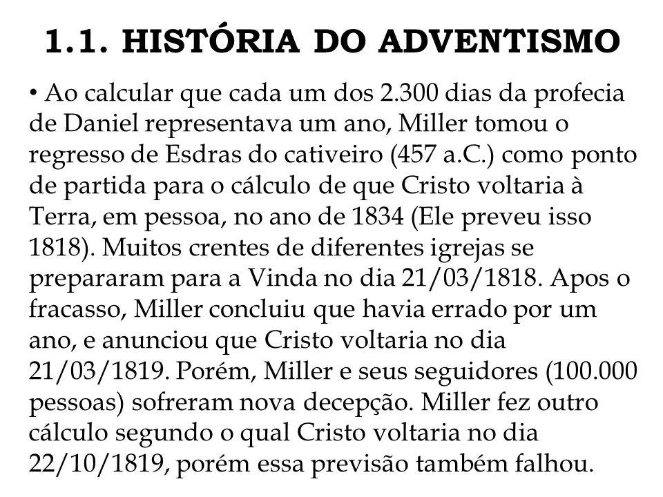1.1. HISTÓRIA DO ADVENTISMO Ao calcular que cada um dos 2.300 dias da profecia de Daniel representava um ano, Miller tomou o regresso de Esdras do cat