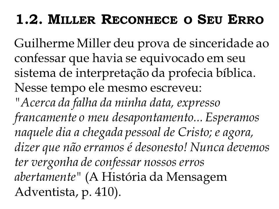 1.2. M ILLER R ECONHECE O S EU E RRO Guilherme Miller deu prova de sinceridade ao confessar que havia se equivocado em seu sistema de interpretação da