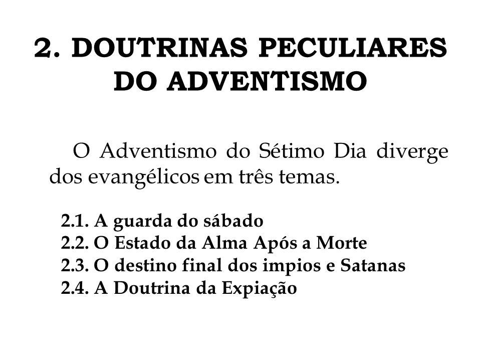 O Adventismo do Sétimo Dia diverge dos evangélicos em três temas. 2. DOUTRINAS PECULIARES DO ADVENTISMO 2.1. A guarda do sábado 2.2. O Estado da Alma