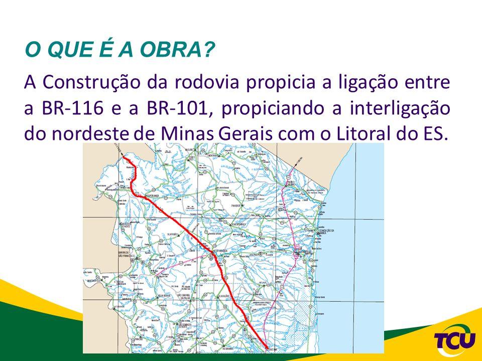 14 O QUE É A OBRA? A Construção da rodovia propicia a ligação entre a BR-116 e a BR-101, propiciando a interligação do nordeste de Minas Gerais com o