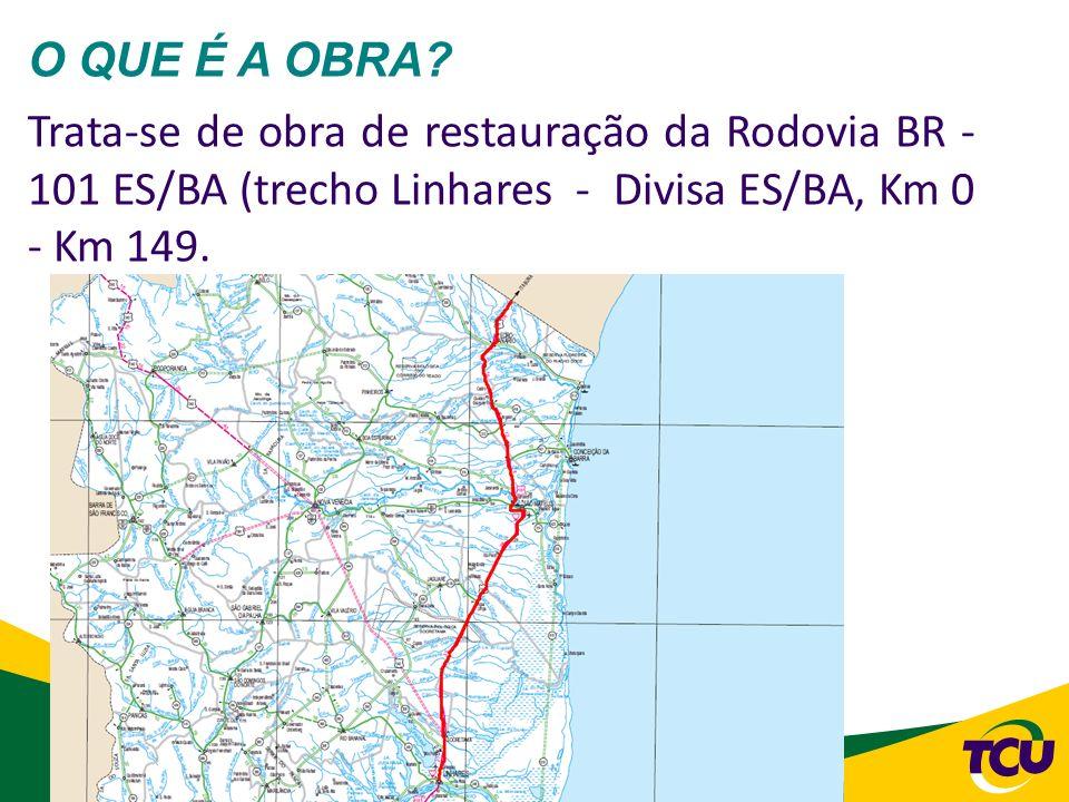 26 O QUE É A OBRA? Trata-se de obra de restauração da Rodovia BR - 101 ES/BA (trecho Linhares - Divisa ES/BA, Km 0 - Km 149.