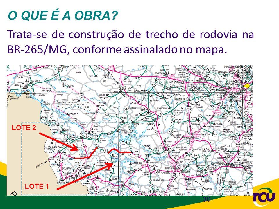 30 O QUE É A OBRA? Trata-se de construção de trecho de rodovia na BR-265/MG, conforme assinalado no mapa. LOTE 2 LOTE 1