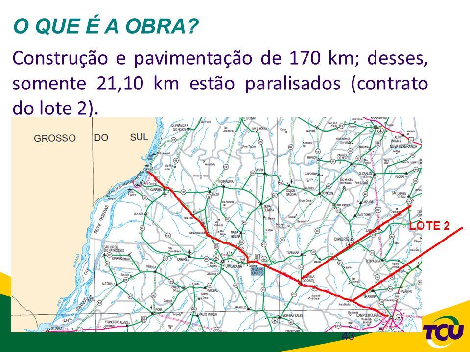 43 O QUE É A OBRA? Construção e pavimentação de 170 km; desses, somente 21,10 km estão paralisados (contrato do lote 2). LOTE 2