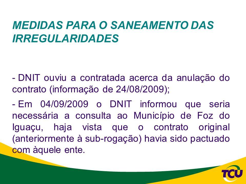 MEDIDAS PARA O SANEAMENTO DAS IRREGULARIDADES - DNIT ouviu a contratada acerca da anulação do contrato (informação de 24/08/2009); - Em 04/09/2009 o D