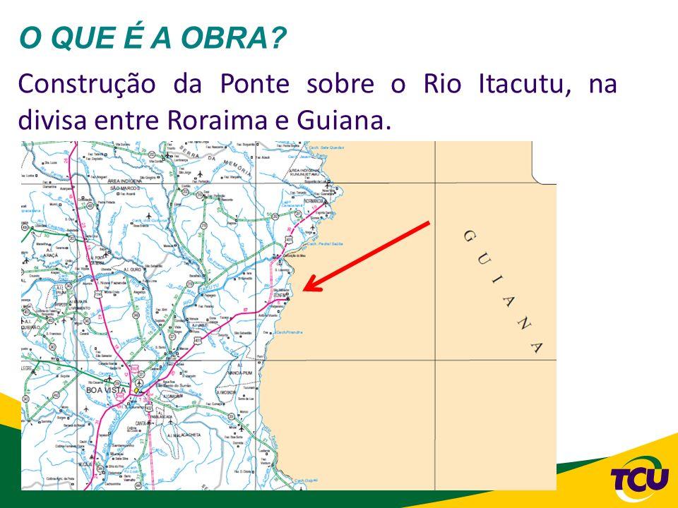 65 O QUE É A OBRA? Construção da Ponte sobre o Rio Itacutu, na divisa entre Roraima e Guiana.