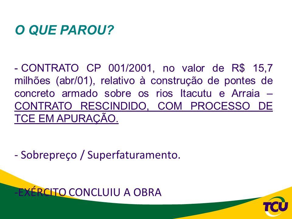 O QUE PAROU? - CONTRATO CP 001/2001, no valor de R$ 15,7 milhões (abr/01), relativo à construção de pontes de concreto armado sobre os rios Itacutu e
