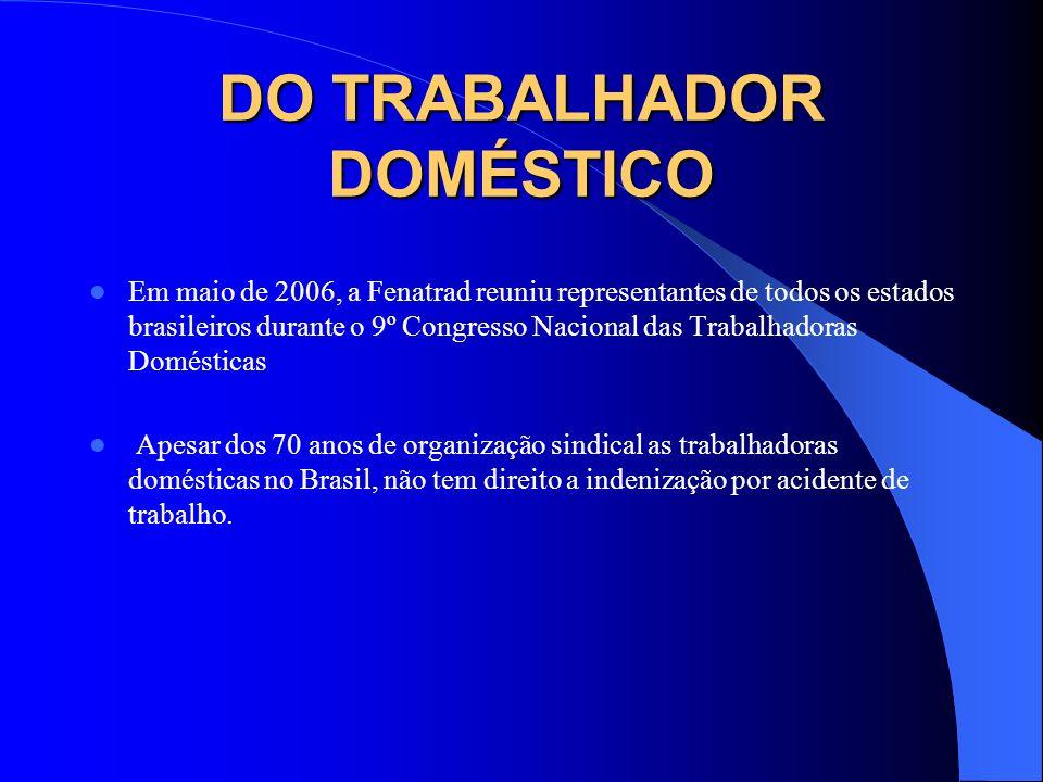 DO TRABALHADOR DOMÉSTICO Em maio de 2006, a Fenatrad reuniu representantes de todos os estados brasileiros durante o 9º Congresso Nacional das Trabalh