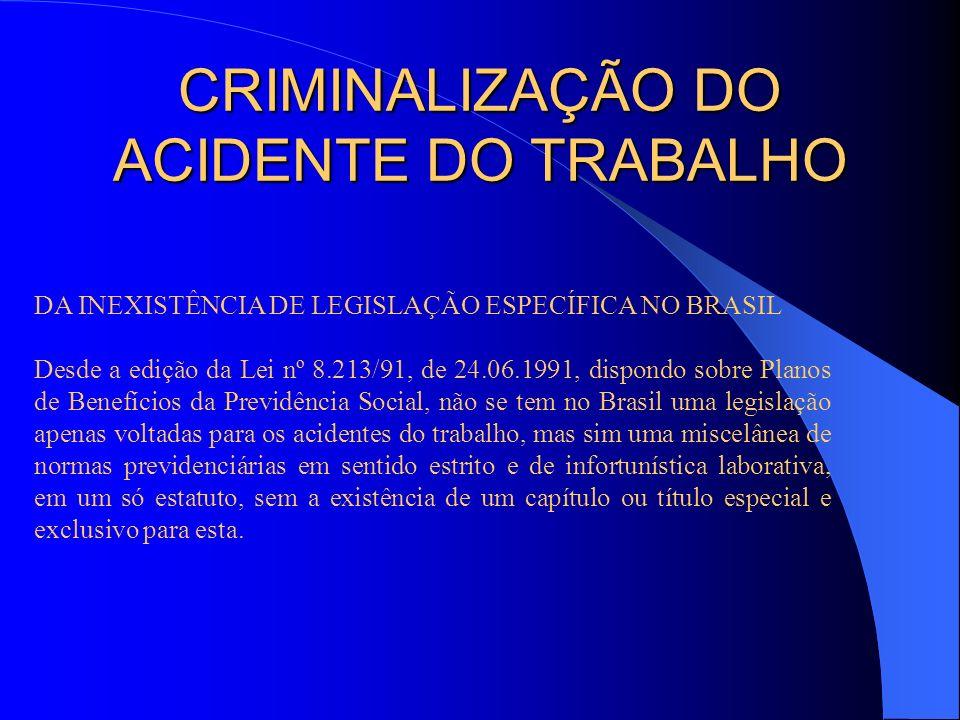CRIMINALIZAÇÃO DO ACIDENTE DO TRABALHO DA INEXISTÊNCIA DE LEGISLAÇÃO ESPECÍFICA NO BRASIL Desde a edição da Lei nº 8.213/91, de 24.06.1991, dispondo s