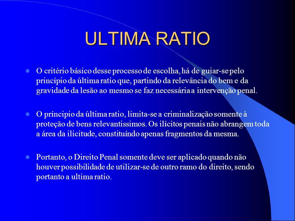 ULTIMA RATIO O critério básico desse processo de escolha, há de guiar-se pelo princípio da última ratio que, partindo da relevância do bem e da gravid