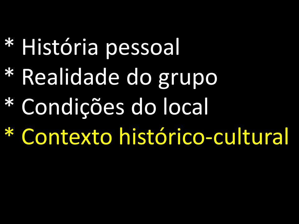 * História pessoal * Realidade do grupo * Condições do local * Contexto histórico-cultural