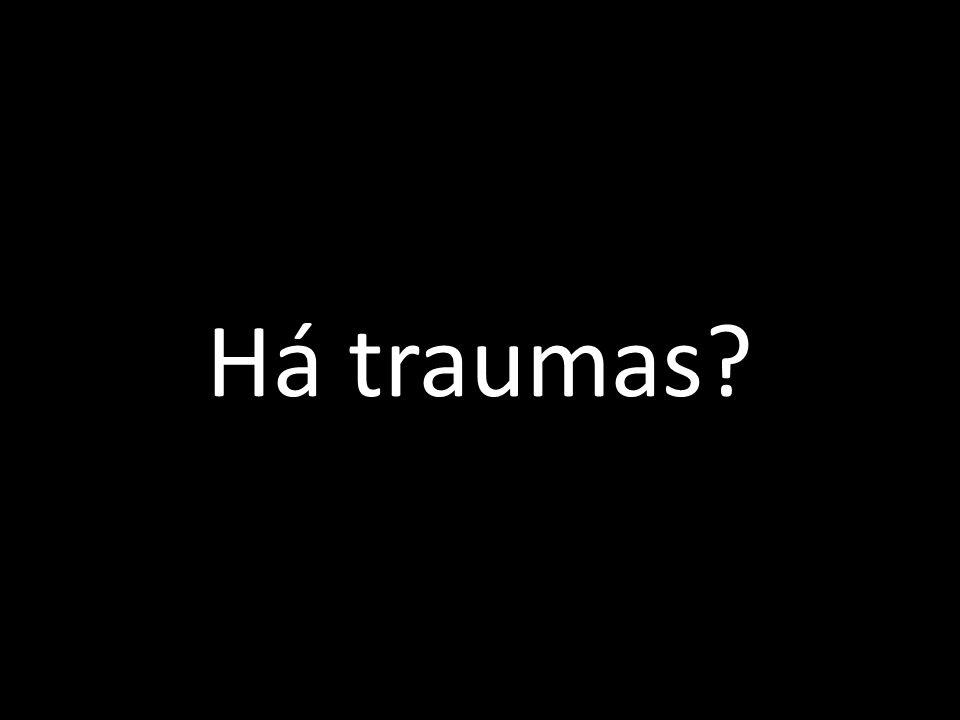 Há traumas?