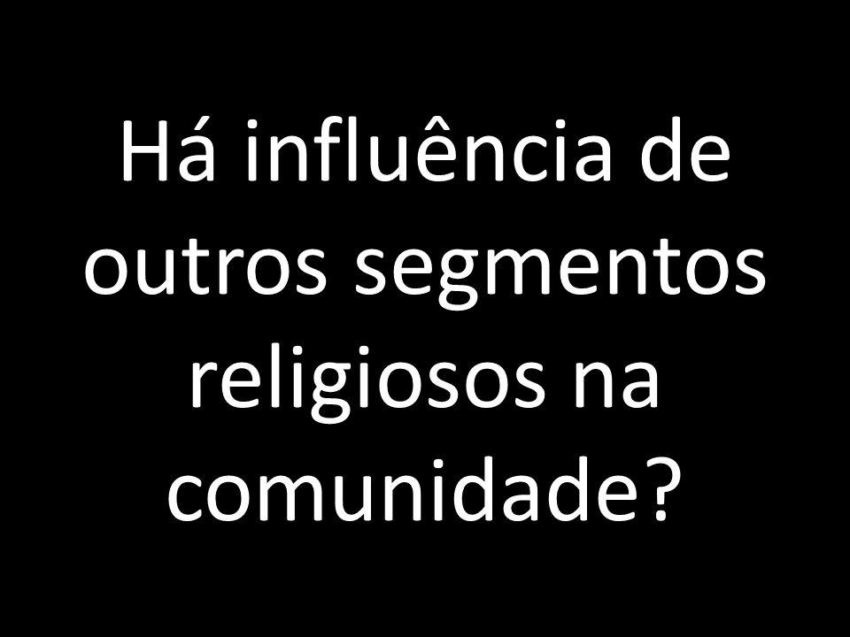Há influência de outros segmentos religiosos na comunidade?