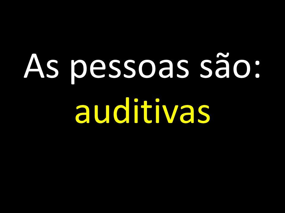 As pessoas são: auditivas