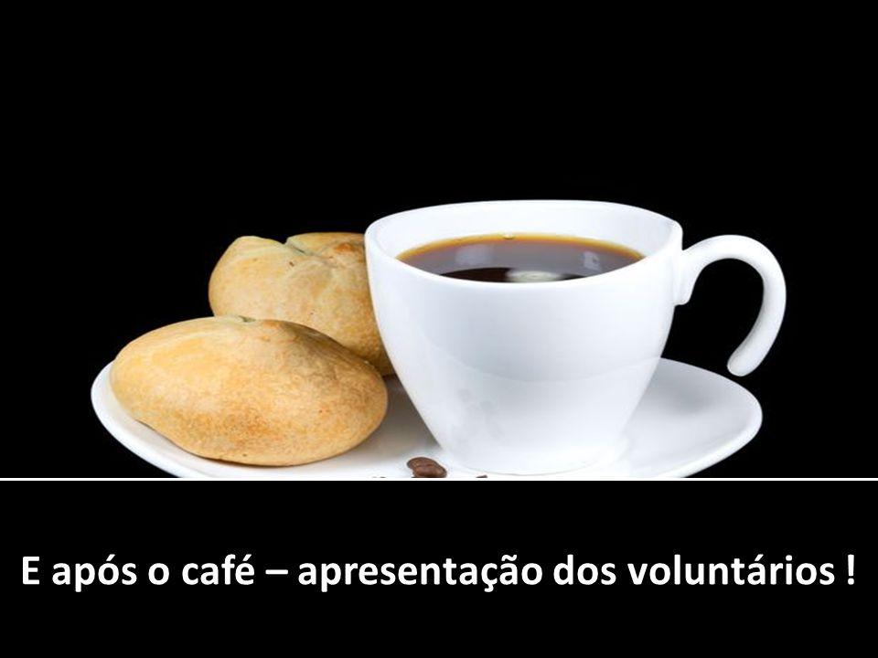 E após o café – apresentação dos voluntários !