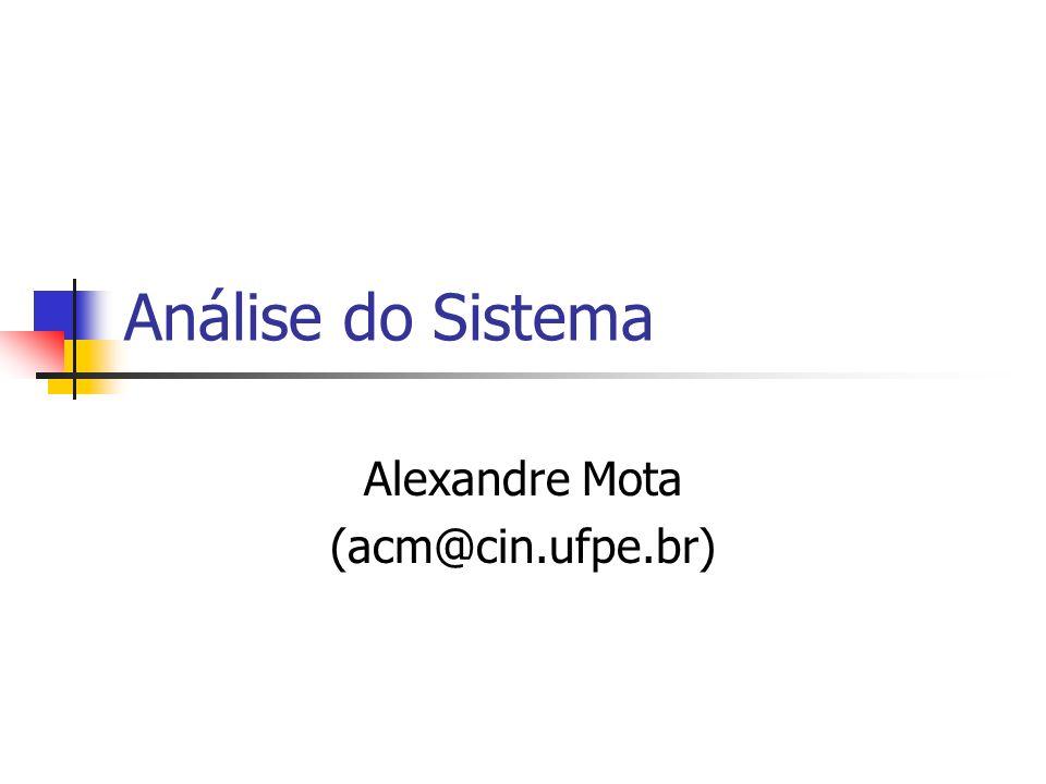 Análise do Sistema Alexandre Mota (acm@cin.ufpe.br)