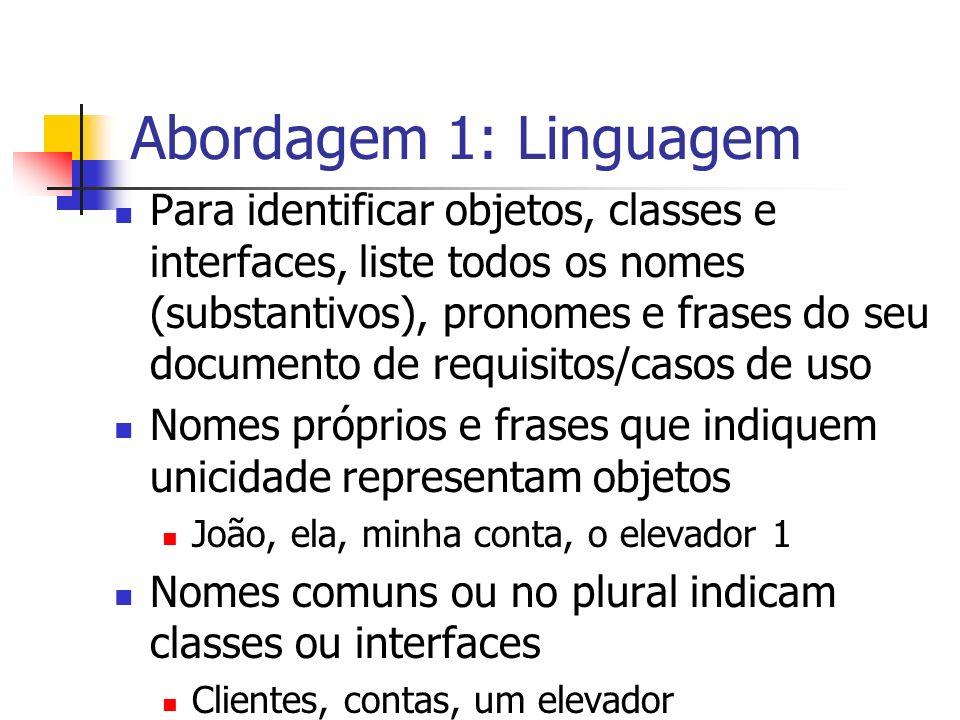 Abordagem 1: Linguagem Para identificar objetos, classes e interfaces, liste todos os nomes (substantivos), pronomes e frases do seu documento de requ
