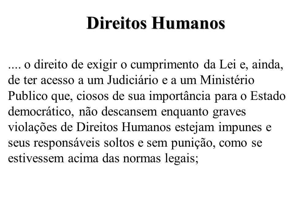 Direitos Humanos §O direito de ser tratado pelos agentes do Estado com respeito. O Programa Nacional de Direitos Humanos entende que os Direitos Human