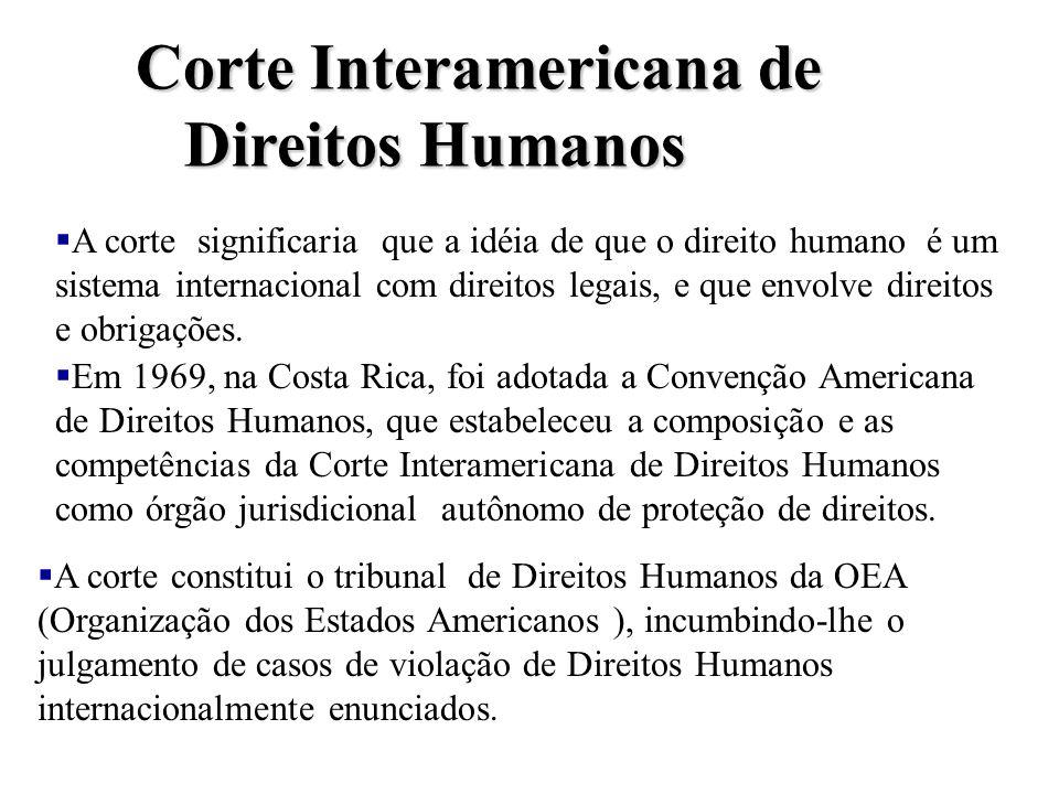 Uma Corte para os Direitos Humanos Uma Corte para os Direitos Humanos § Iniciativa brasileira, em 1948, na 9ª Conferência Internacional Americana, em