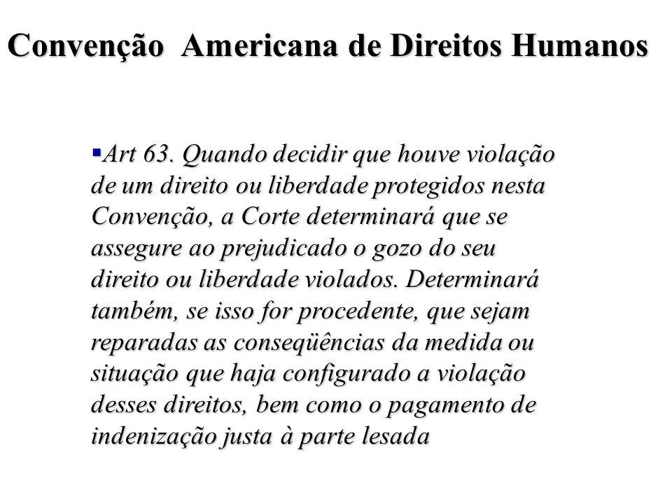 Convenção Americana de Direitos Humanos §Na prática, o que acontece é que um Estado assume obrigações internacionais em matéria de Direitos Humanos, e