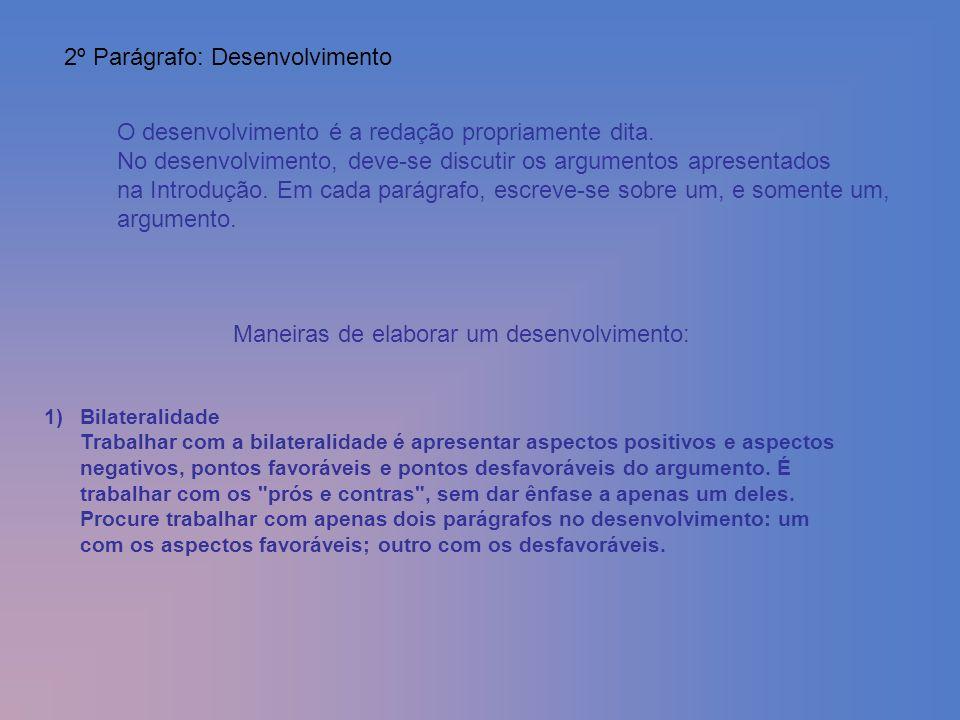 2º Parágrafo: Desenvolvimento O desenvolvimento é a redação propriamente dita. No desenvolvimento, deve-se discutir os argumentos apresentados na Intr