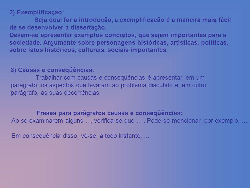 2) Exemplificação: Seja qual for a introdução, a exemplificação é a maneira mais fácil de se desenvolver a dissertação. Devem-se apresentar exemplos c
